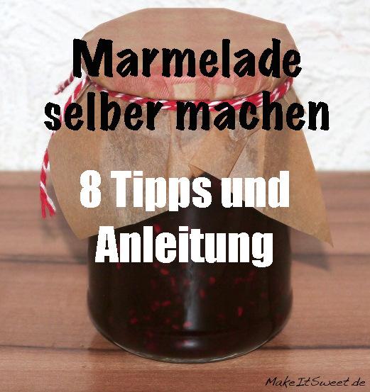 Marmelade selber machen Marmelade selberzubereiten 8 Tipps und Anleitung selber zuzubereiten